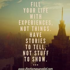 Fill Your Life With Experiences, Not Things