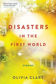 Disasters in the First World: Stories by Olivia Clare