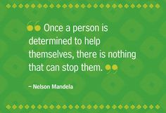 """Once a person is determined to help themselves, there is nothing that can stop them."" Nelson Mandela"