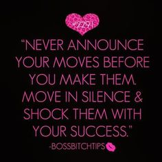 Boss Bitch Tips, keep some pins secret so they will not know your plan. Motivational Quotes For Life, Quotes To Live By, Positive Quotes, Me Quotes, Inspirational Quotes, Qoutes, Positive Life, Girl Quotes, Boss Bitch Quotes