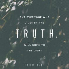 20 All those who do evil things hate the light and will not come to the light, because they do not want their evil deeds to be shown up. 21 But those who do what is true come to the light in order that the light may show that what they did was in obedience to God. (John 3:20 GNB)