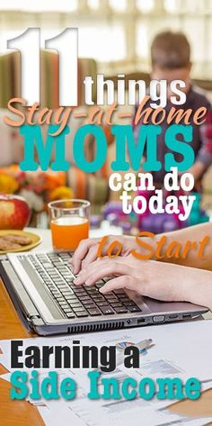 11 Things Stay-at-Home Moms Can Do Today to Start Earning a Side Income.  I'd never heard of some of these.  Might give it a go while the baby sleeps!