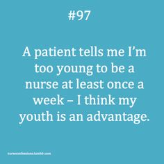 "Nursing -- finally had someone a few weeks ago say, ""Now YOU look old enough to be my student nurse""... I responded, ""I'm actually OLDER than most student nurses since I already have a previous degree..."" haha, perceptions, perceptions..."