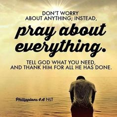 Don't worry about anything; instead, pray about everything. - Philippians 4:6  Tell God what you need and thank Him for all he has done. Faith Builders with Pastor Russ Beacham - Thursday at 12am CT on GEB Network. We are praying for you. Please add yourself and the  names of family and friends you want us to pray for. #prayerworks #godislove #faithoverfear #prayeroverpanic Philippians 4 6, Faith Over Fear, Bible Scriptures, Don't Worry, Gods Love, No Worries, Thursday, Prayers, Names