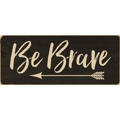 Be Brave Arrow Script Black 2.5 x 6 Dried Pine Wood Screen Printed... ❤ liked on Polyvore featuring home, home decor, wall art, phrase, quotes, saying, text, text signs, arrow sign and arrow wall art