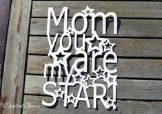 Check out this item in my Etsy shop https://www.etsy.com/uk/listing/288031549/mom-you-are-my-star-paper-cut-svg-file
