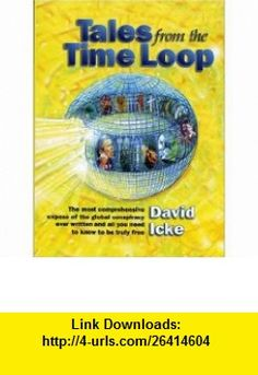 Tales from the Time Loop The Most Comprehensive Expose of the Global Conspiracy Ever Written and All You Need to Know to Be Truly Free (9780953881048) David Icke , ISBN-10: 0953881040  , ISBN-13: 978-0953881048 ,  , tutorials , pdf , ebook , torrent , downloads , rapidshare , filesonic , hotfile , megaupload , fileserve