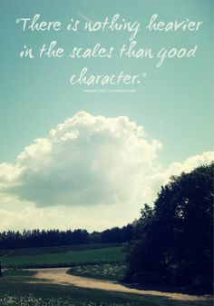 """There is nothing heavier in the scales than good character.""   - Prophet Muhammad (SAWS)."