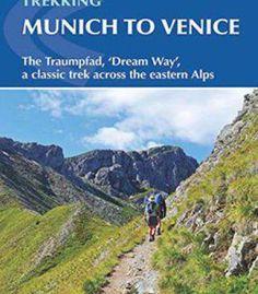 Trekking Munich To Venice: The Traumpfad 'Dream Way' A Classic Trek Across The Eastern Alps PDF
