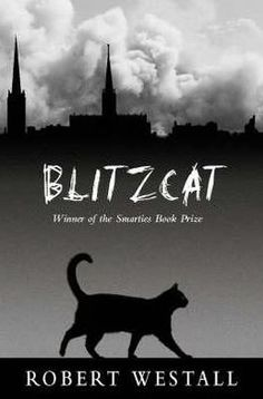 Blitzcat by Robert Westall (novel about courageous black cat journeys through war-torn England searching for her beloved master)