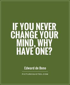 0fd86368c62 Image result for if you never change your mind why have one