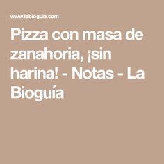 Pizza con masa de zanahoria, ¡sin harina! - Notas - La Bioguía