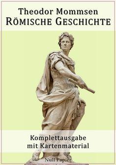 Theodor Mommsen: Römische Geschichte - Komplettausgabe mit Kartenmaterial
