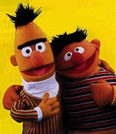 Bert and Ernie = first gay dudes most  people ever get to know. They rock