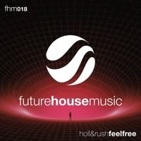Holl & Rush - Feel Free by Future House Music on SoundCloud