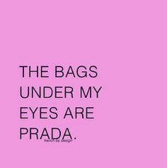 bags under my eyes are prada
