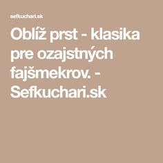 Oblíž prst - klasika pre ozajstných fajšmekrov. - Sefkuchari.sk