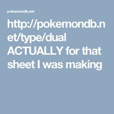 http://pokemondb.net/type/dual ACTUALLY for that sheet I was making