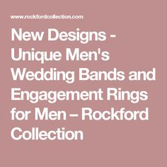 New Designs - Unique Men's Wedding Bands and Engagement Rings for Men – Rockford Collection