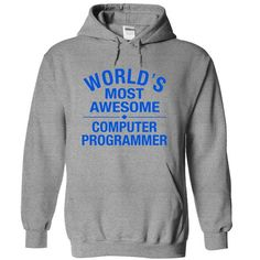 worlds most awesome COMPUTER PROGRAMMER T Shirts, Hoodies, Sweatshirts. GET ONE ==> https://www.sunfrog.com/Funny/world-SportsGrey-11023244-Hoodie.html?41382
