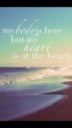 Beach quotes - my body is here but my heart is at the beach Beach Bum, Ocean Beach, Summer Beach, Summer Fun, Ocean Quotes, Beach Quotes, Nature Quotes, Plus Belle Citation, I Love The Beach