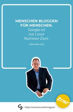Menschen bloggen für Menschen. Google ist nur Leser Nummer Zwei - Alexander Lille #zitat #marketing #spruch #quote