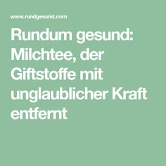 Rundum gesund: Milchtee, der Giftstoffe mit unglaublicher Kraft entfernt Health Diet, Health Fitness, Diet Drinks, Intuition, How To Stay Healthy, Detox, Life Hacks, Smoothies, Healthy Living
