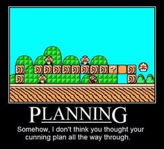 Think your plans all the way through!!!