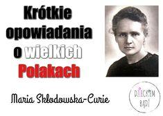 Dzieckiem bądź: Krótkie opowiadania o wielkich Polakach - Maria Skłodowska-Curie Montessori Classroom, Dyslexia, Good To Know, Poland, The Cure, Homeschool, Quotes, Youtube, Kids