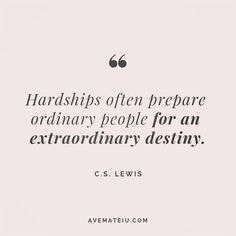 Hardships often prepare ordinary people for an extraordinary destiny. C.S. Lewis Quote 41 - Ave Mateiu