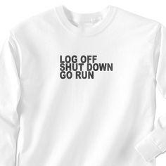 Running Tshirt Long Sleeve Log Off. Shut Down. Go Run. adventures-and-challenges