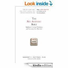 The No Asshole Rule: Building a Civilized Workplace and Surviving One That Isn't by Robert I. Sutton