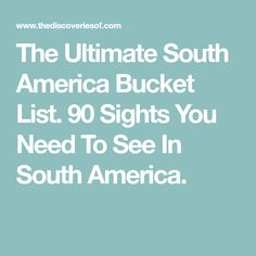 The Ultimate South America Bucket List. #SouthAmericaTravel