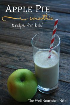Smoothie recipes for kids - Apple Pie with no added sugar! The Well Nourished Nest