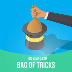 """""""Bag of tricks"""" means """"all the clever methods by which someone achieves something"""". Example: I wonder what the Democrats will pull out of their bag of tricks to win the election this time."""