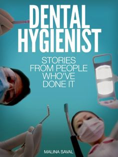 Dental Hygienist: Stories From People Who've Done It: With information on education, licensing requirements, salary and more. (Careers 101 Kindle Book Series):Amazon:Kindle Store