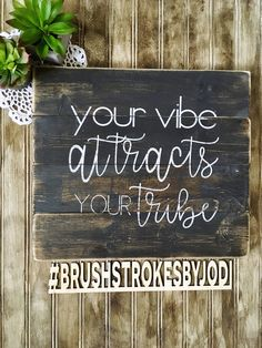 Your Vibe Attracts your tribe, home decor, wooden signs, wood sign, rustic decor, rustic wood sign, handpainted signs by BrushstrokesByJodi on Etsy https://www.etsy.com/ca/listing/563638711/your-vibe-attracts-your-tribe-home-decor
