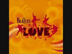 The Beatles - Love [Full Album] [1:18:52] Amazingly put together album and production! (bought cd@Cirque show at MGM Grand in 2007)