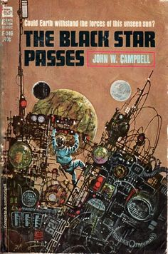 Sci-fi Covers Ace Books The Black Star Passes by John W. Campbell, original copyright Cover art by Jerome Podwil, Science Fiction Kunst, Science Fiction Magazines, Ace Books, Cool Books, Classic Sci Fi Books, Sci Fi Novels, Fantasy Books, Fantasy Artwork, Retro Futurism