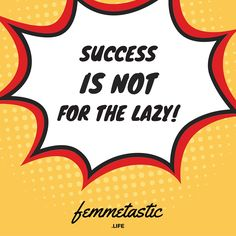 Success is not for the Lazy!
