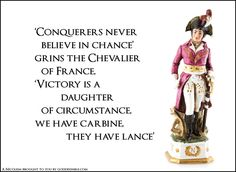 'Conquerers never believe in chance' grins the Chevalier of France, 'Victory's a daughter of circumstance, we have carbine, they have lance' #Nicolism #Napoleon #Nike