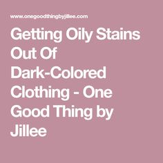 Getting Oily Stains Out Of Dark-Colored Clothing - One Good Thing by Jillee