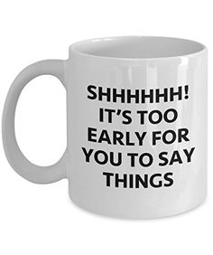 It's Too Early for You to Say Things Funny Sarcastic Gift Mug Coffee Cup Sarcastic Shirts, Sarcastic Humor, Nerd Gifts, Gifts In A Mug, Funny Coffee Mugs, Coffee Humor, Funny Cups, Best Inspirational Quotes, I Love Coffee
