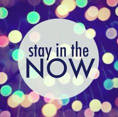 Stay in the Now #happiness #words
