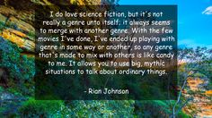 I do love science fiction, but it's not really a genre unto itself; it always seems to merge with another genre. With the few movies I've done, I've ended up playing with genre in some way or another, so any genre that's made to mix with others is like candy to me. It allows you to use big, mythic situations to talk about ordinary things.      #Love #LoveQuotes #quote #quotes