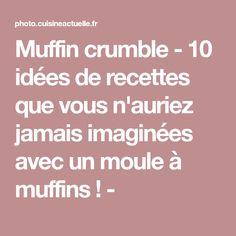 Muffin crumble - 10 idées de recettes que vous n'auriez jamais imaginées avec un moule à muffins ! -