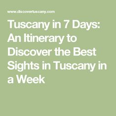 Tuscany in 7 Days: An Itinerary to Discover the Best Sights in Tuscany in a Week