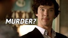 Sherlock... Don't smile. Dead person?                                          Sorry John.