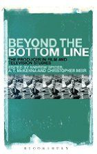 Beyond the Bottom Line: The Producer in Film and Television Studies by Andrew Spicer Other authors: Anthony McKenna (Editor), Christopher Meir (Editor) Bloomsbury Academic (2014), Hardcover, 304 pages
