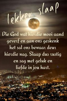 Goeie Nag, Angel Prayers, Goeie More, Afrikaans Quotes, Sleep Tight, Day Wishes, Love You More, Friendship Quotes, Messages